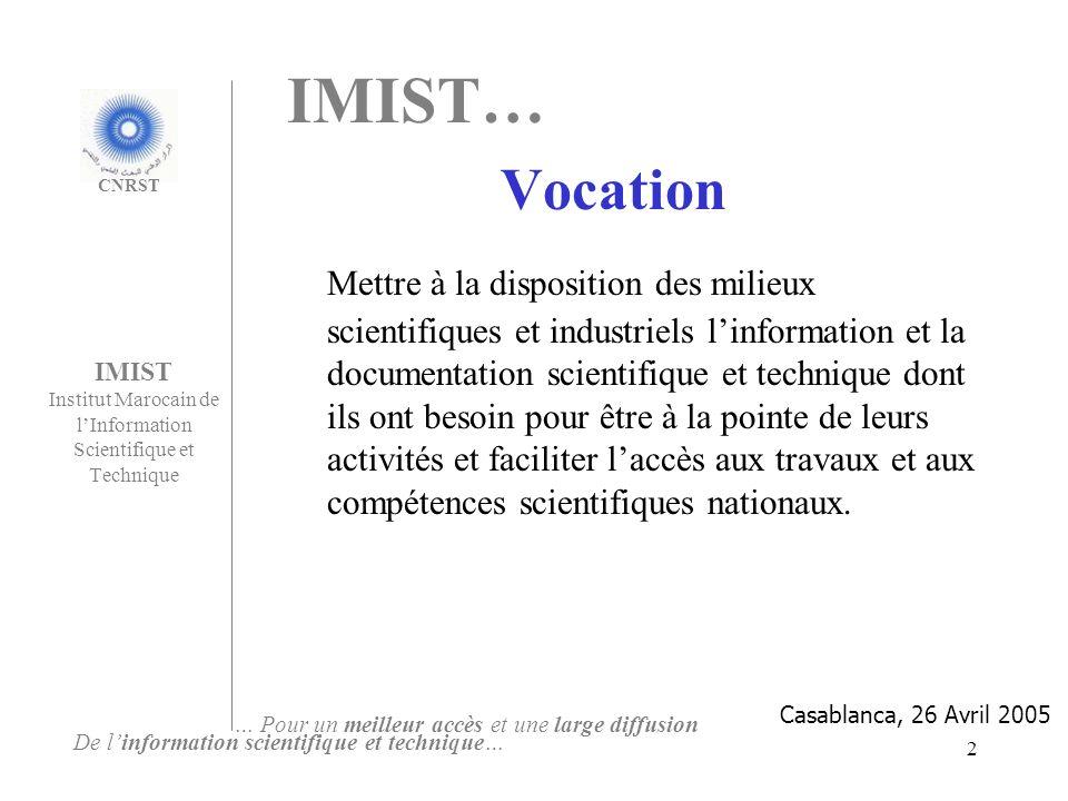 2 IMIST Institut Marocain de lInformation Scientifique et Technique IMIST… Vocation Mettre à la disposition des milieux scientifiques et industriels l