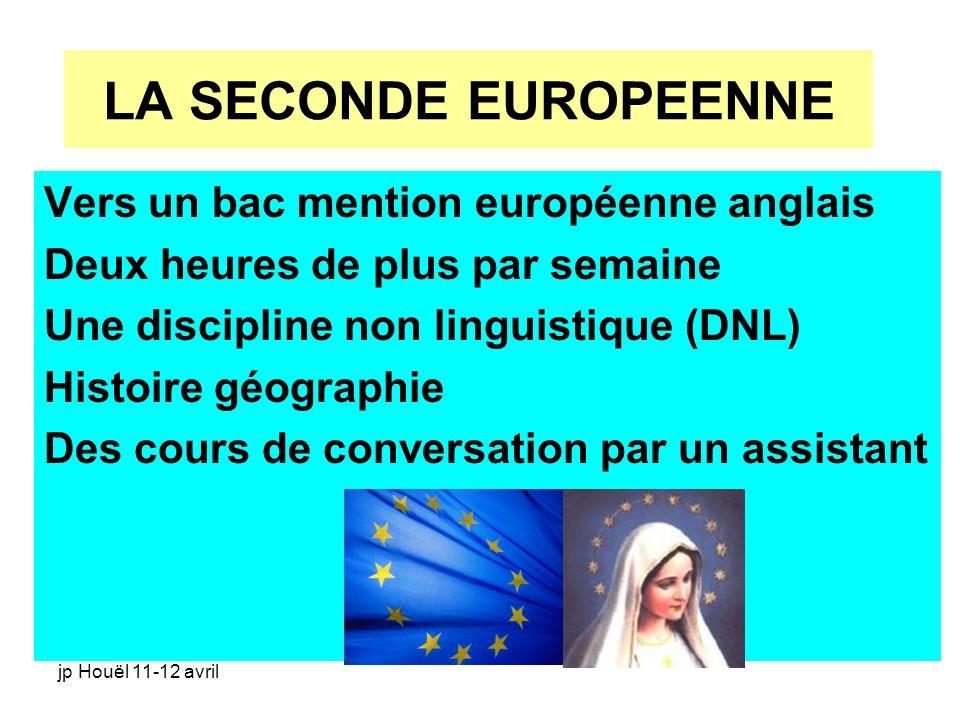 jp Houël 11-12 avril LA SECONDE EUROPEENNE Vers un bac mention européenne anglais Deux heures de plus par semaine Une discipline non linguistique (DNL