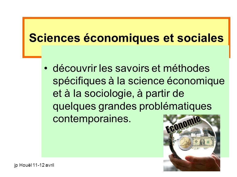 jp Houël 11-12 avril Sciences économiques et sociales découvrir les savoirs et méthodes spécifiques à la science économique et à la sociologie, à part
