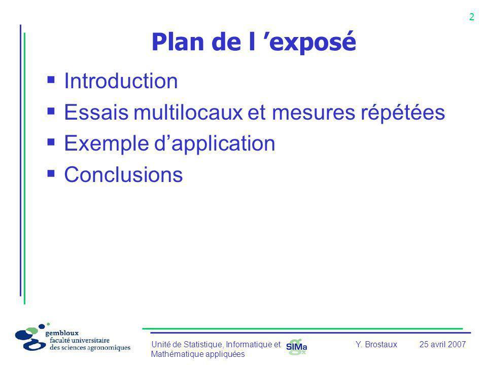 Unité de Statistique, Informatique et Mathématique appliquées 2 Y. Brostaux25 avril 2007 Plan de l exposé Introduction Essais multilocaux et mesures r