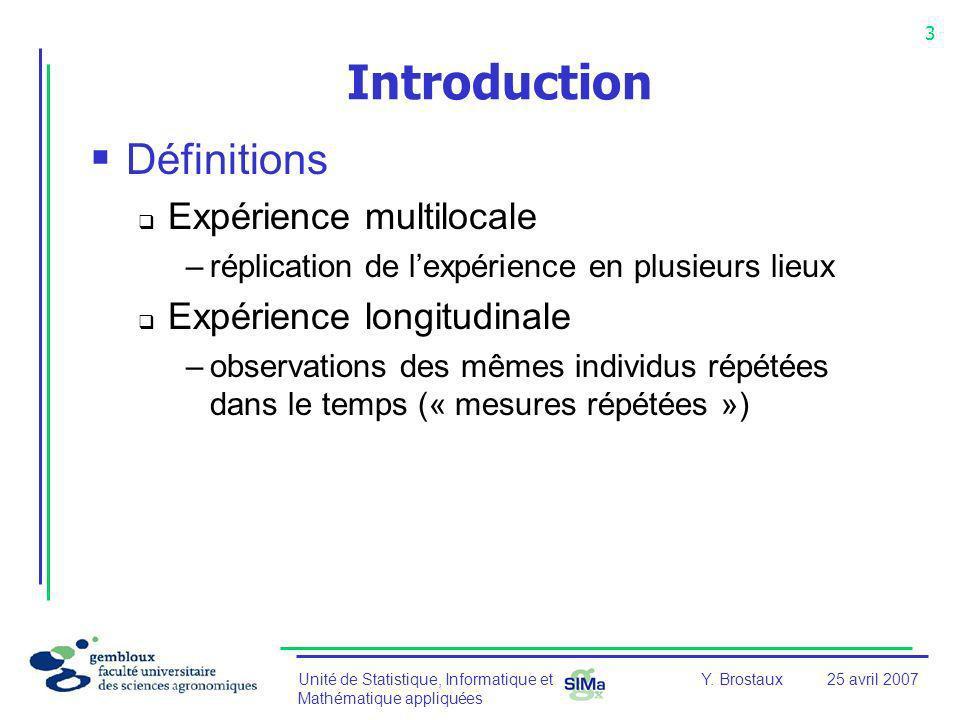 Unité de Statistique, Informatique et Mathématique appliquées 3 Y. Brostaux25 avril 2007 Introduction Définitions Expérience multilocale –réplication