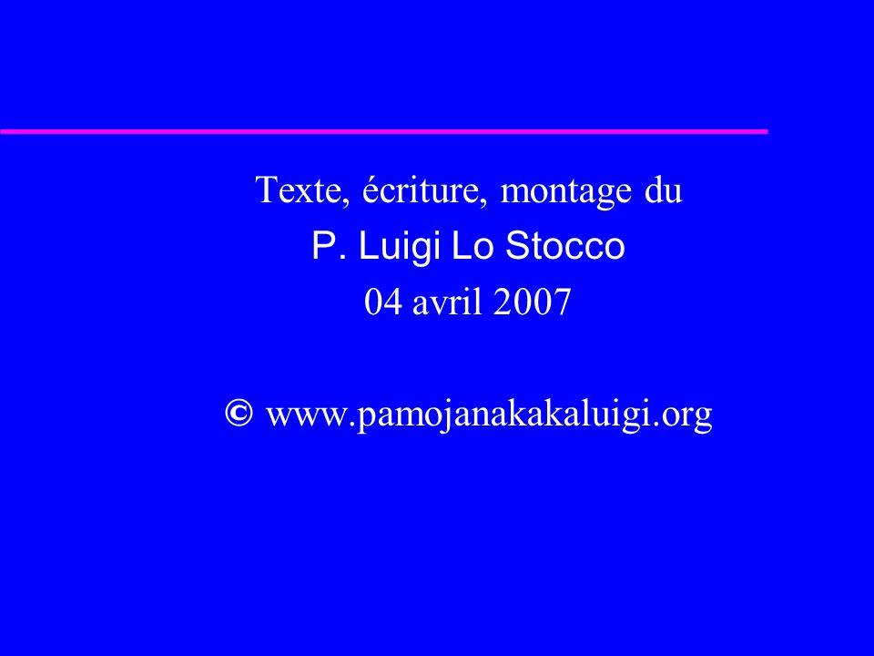 Texte, écriture, montage du P. Luigi Lo Stocco 04 avril 2007 © www.pamojanakakaluigi.org