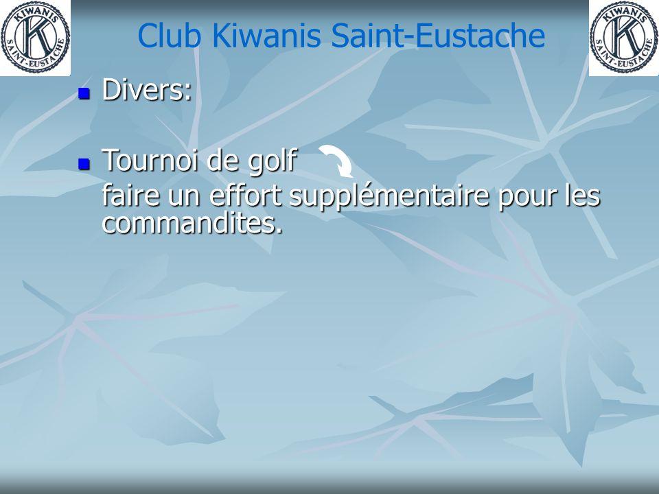 Club Kiwanis Saint-Eustache Divers: Divers: Tournoi de golf Tournoi de golf faire un effort supplémentaire pour les commandites.