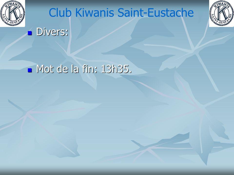 Club Kiwanis Saint-Eustache Divers: Divers: Mot de la fin: 13h35. Mot de la fin: 13h35.