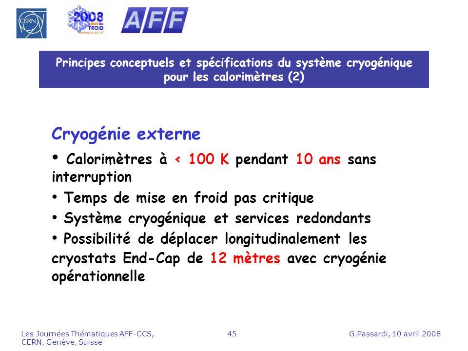 G.Passardi, 10 avril 2008Les Journées Thématiques AFF-CCS, CERN, Genève, Suisse 45 Principes conceptuels et spécifications du système cryogénique pour