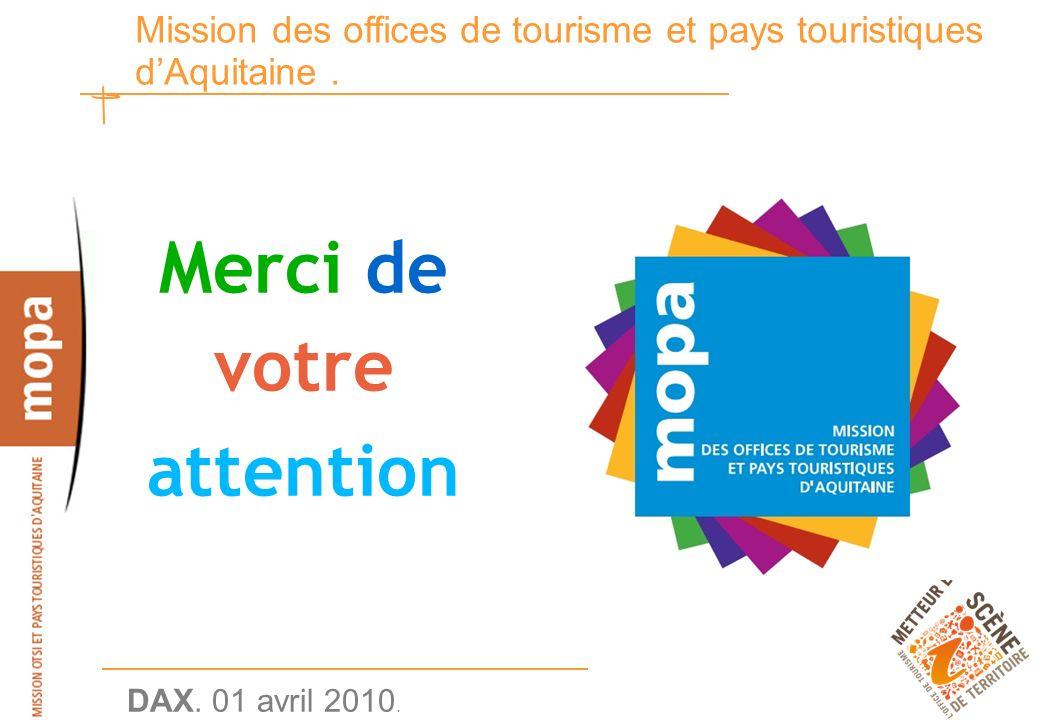 DAX. 01 avril 2010. 32 Mission des offices de tourisme et pays touristiques dAquitaine.