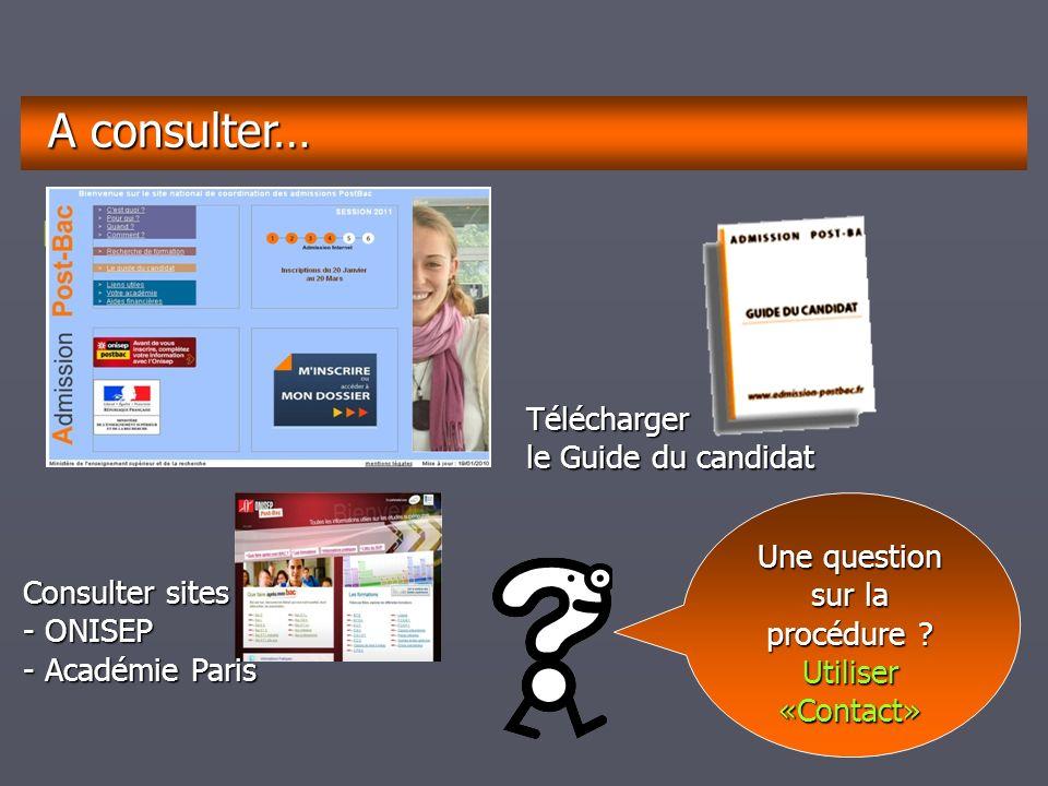 décembrejanvierfévriermarsavrilmaijuinjuilletaoûtseptembre A partir du site A partir du site A consulter… Télécharger le Guide du candidat Consulter sites - ONISEP - Académie Paris Une question sur la procédure .