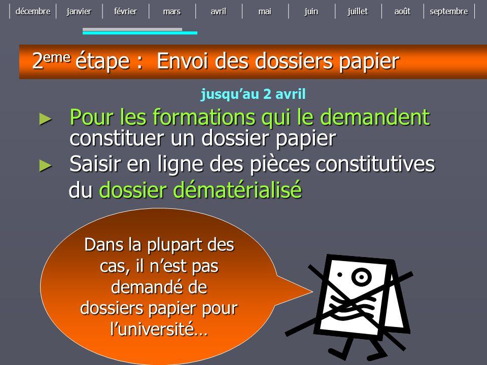 décembrejanvierfévriermarsavrilmaijuinjuilletaoûtseptembre 2 eme étape : Envoi des dossiers papier Pour les formations qui le demandent constituer un