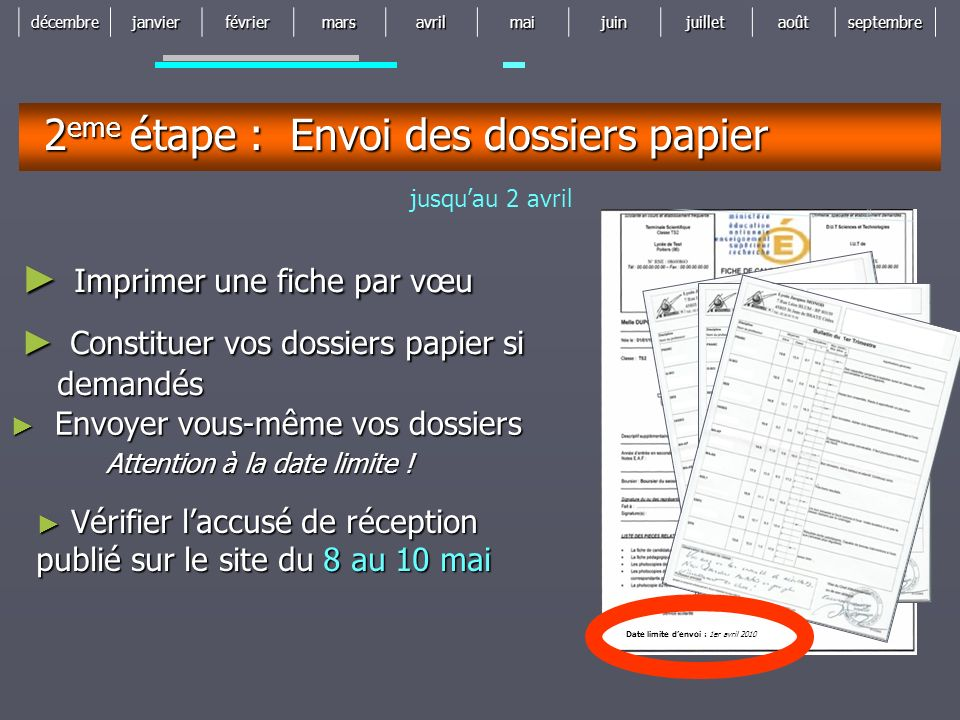 décembrejanvierfévriermarsavrilmaijuinjuilletaoûtseptembre Date limite denvoi : 1er avril 2010 2 eme étape : Envoi des dossiers papier jusquau 2 avril