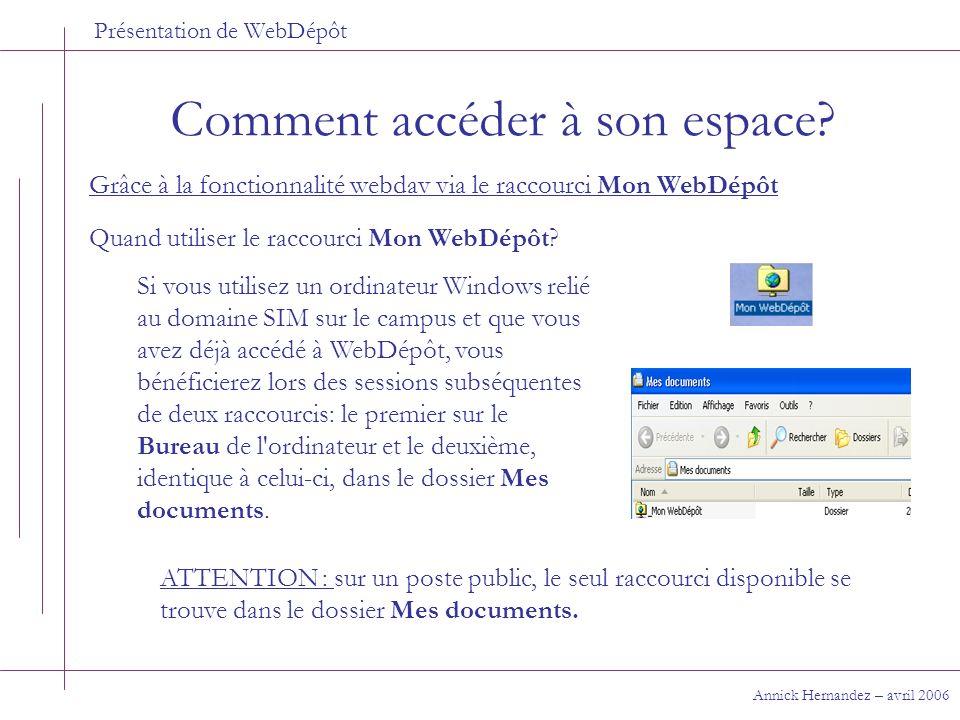Présentation de WebDépôt Comment accéder à son espace? Annick Hernandez – avril 2006 Quand utiliser le raccourci Mon WebDépôt? Si vous utilisez un ord