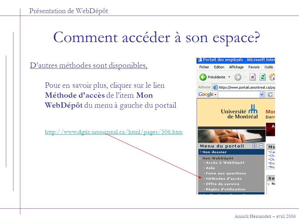 Présentation de WebDépôt Comment accéder à son espace? Annick Hernandez – avril 2006 Dautres méthodes sont disponibles, Pour en savoir plus, cliquer s