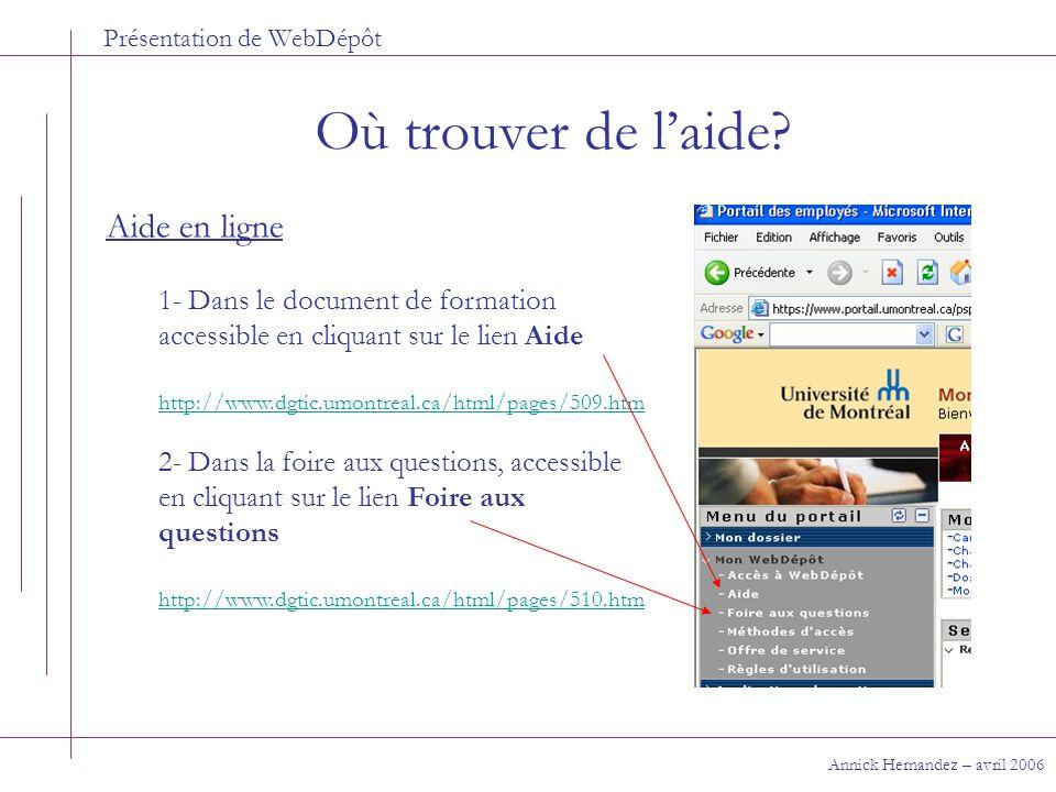 Présentation de WebDépôt Où trouver de laide? Annick Hernandez – avril 2006 Aide en ligne 1- Dans le document de formation accessible en cliquant sur