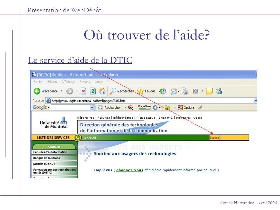 Présentation de WebDépôt Où trouver de laide? Annick Hernandez – avril 2006 Le service daide de la DTIC
