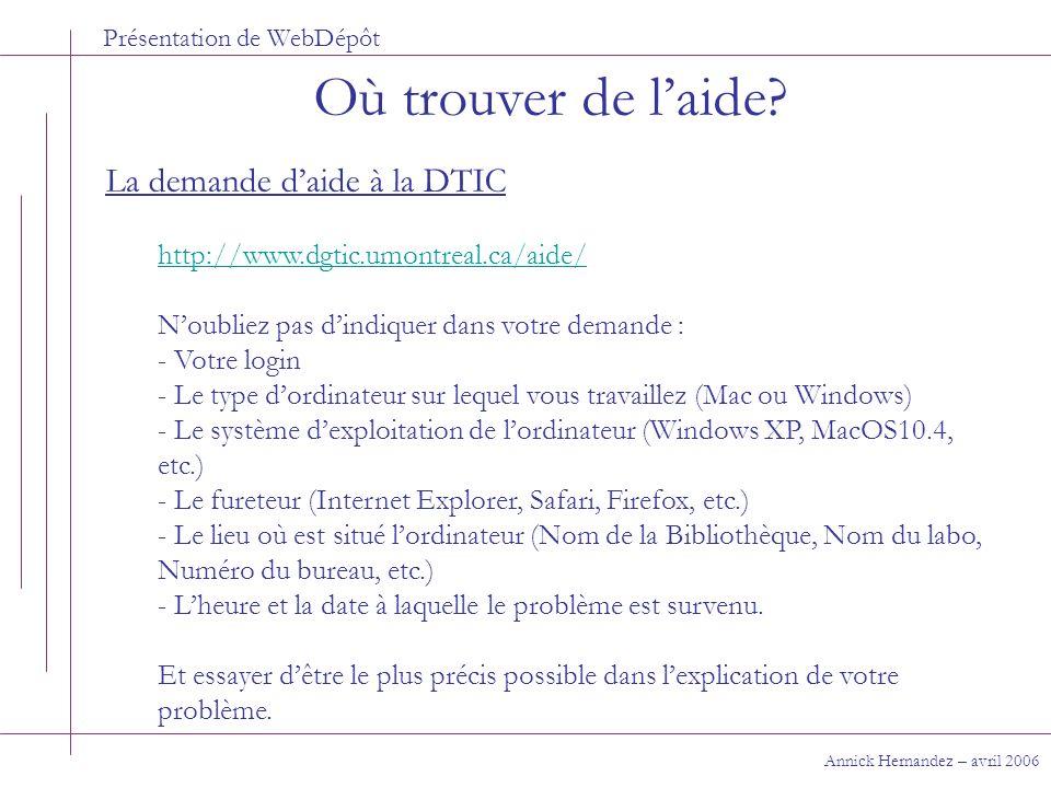 Présentation de WebDépôt Où trouver de laide? Annick Hernandez – avril 2006 La demande daide à la DTIC http://www.dgtic.umontreal.ca/aide/ Noubliez pa