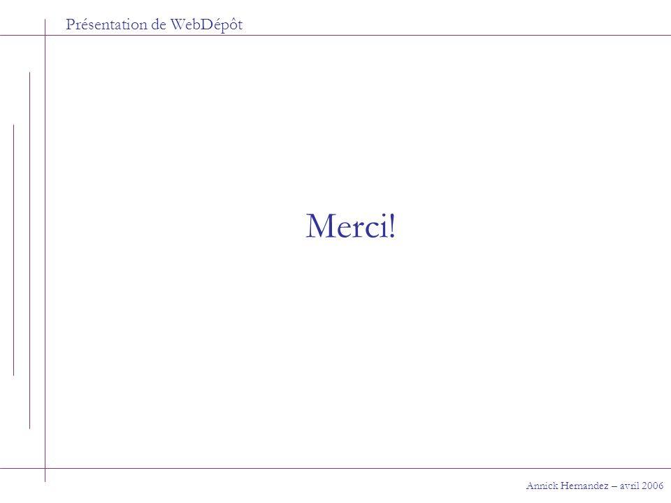 Présentation de WebDépôt Merci! Annick Hernandez – avril 2006