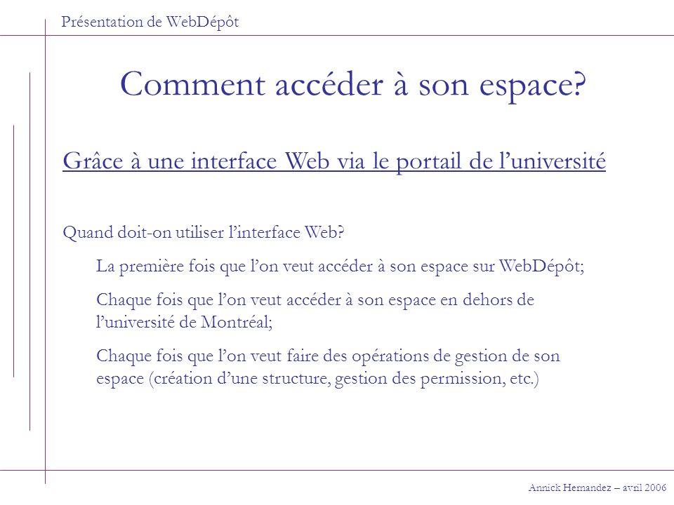 Présentation de WebDépôt Comment accéder à son espace? Annick Hernandez – avril 2006 Grâce à une interface Web via le portail de luniversité Quand doi