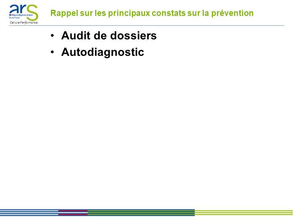 Cellule Performance Rappel sur les principaux constats sur la prévention Audit de dossiers Autodiagnostic
