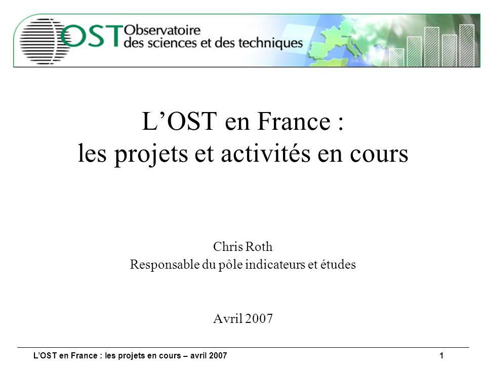 LOST en France : les projets en cours – avril 20071 LOST en France : les projets et activités en cours Chris Roth Responsable du pôle indicateurs et études Avril 2007
