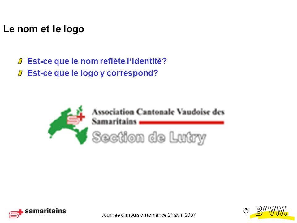 Journée d impulsion romande 21 avril 2007 Le nom et le logo Est-ce que le nom reflète lidentité.