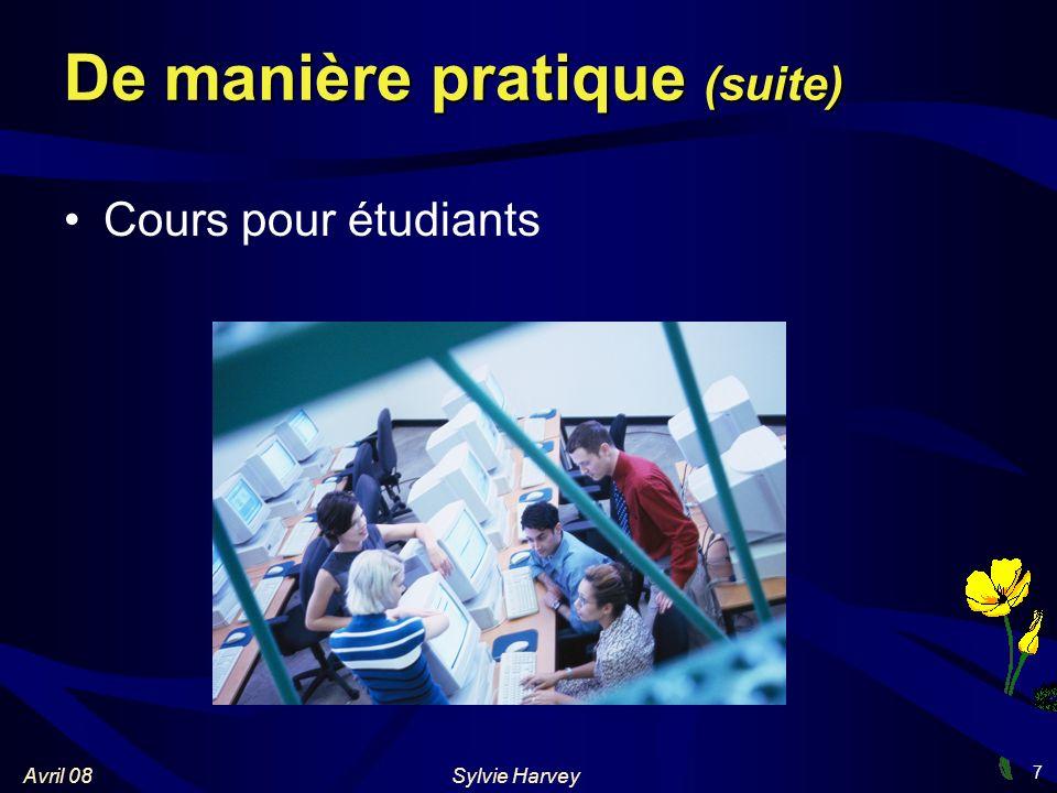 Sylvie HarveyAvril 08 7 Cours pour étudiants De manière pratique (suite)