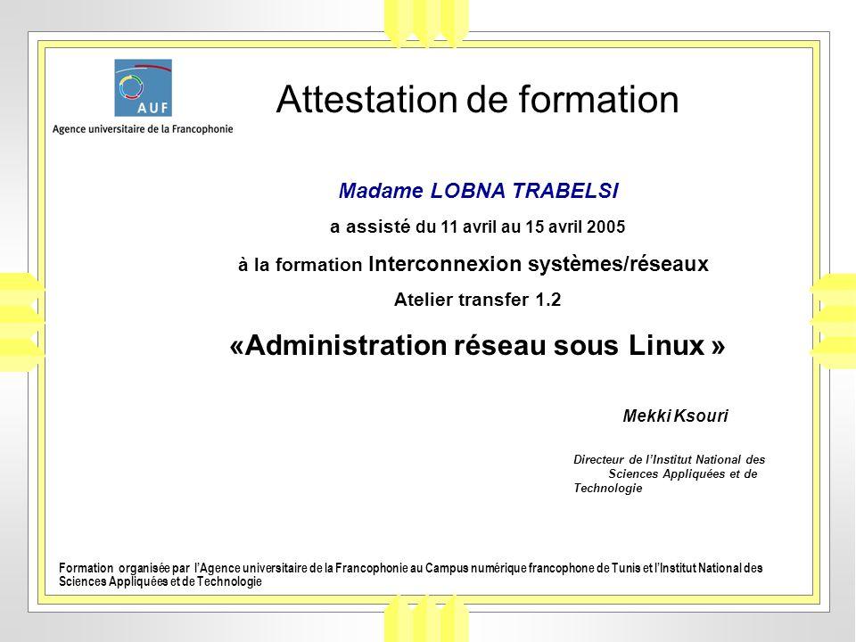 Attestation de formation Madame LOBNA TRABELSI a assisté du 11 avril au 15 avril 2005 à la formation Interconnexion systèmes/réseaux Atelier transfer