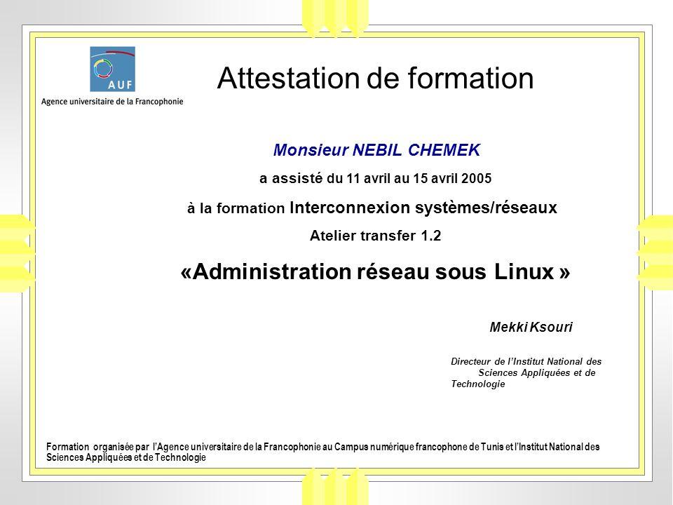 Attestation de formation Monsieur NEBIL CHEMEK a assisté du 11 avril au 15 avril 2005 à la formation Interconnexion systèmes/réseaux Atelier transfer
