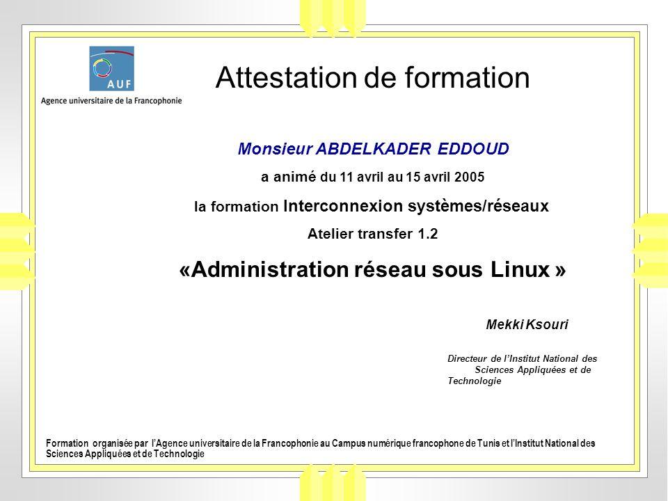 Attestation de formation Monsieur ABDELKADER EDDOUD a animé du 11 avril au 15 avril 2005 la formation Interconnexion systèmes/réseaux Atelier transfer