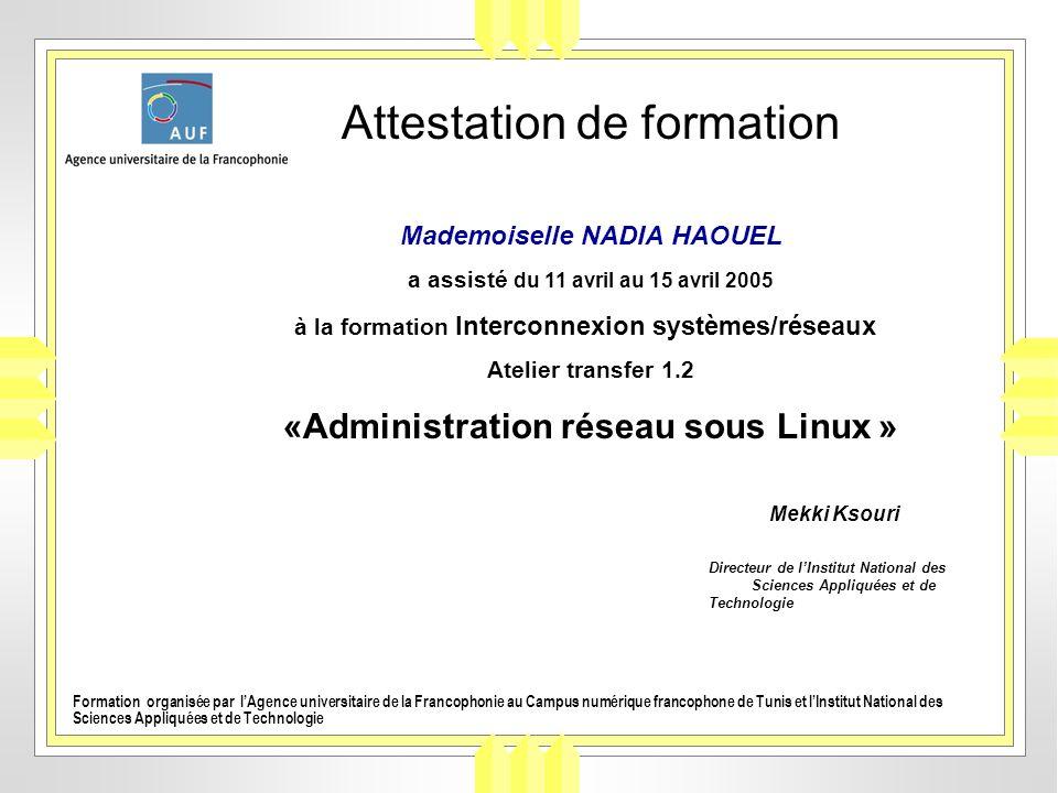 Attestation de formation Mademoiselle NADIA HAOUEL a assisté du 11 avril au 15 avril 2005 à la formation Interconnexion systèmes/réseaux Atelier trans