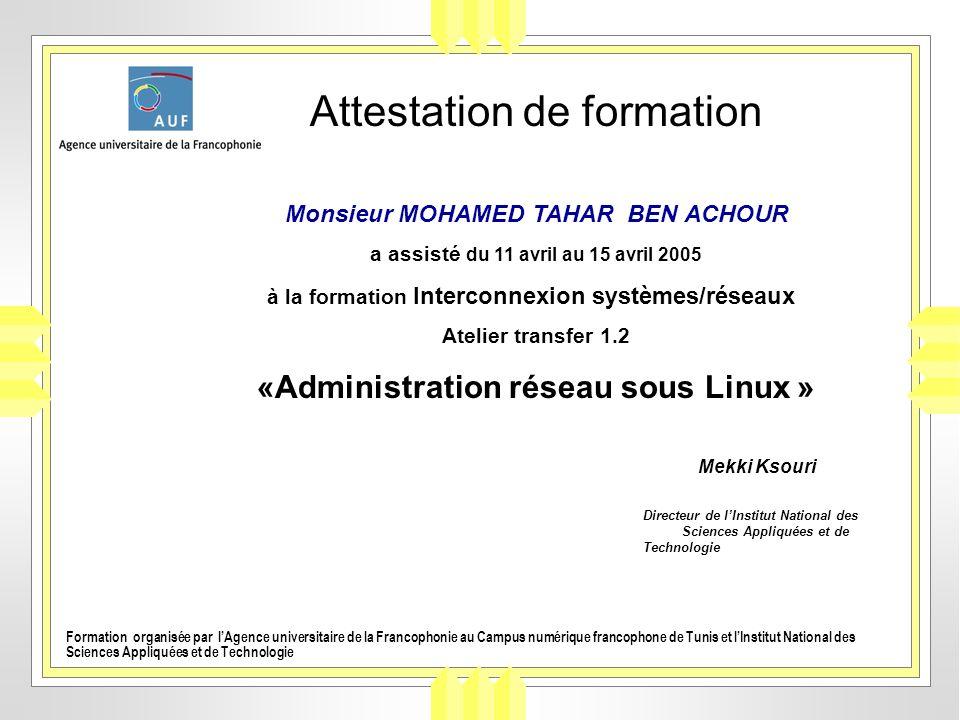 Attestation de formation Monsieur MOHAMED TAHAR BEN ACHOUR a assisté du 11 avril au 15 avril 2005 à la formation Interconnexion systèmes/réseaux Ateli