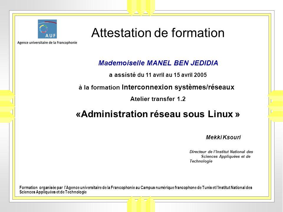 Attestation de formation Mademoiselle MANEL BEN JEDIDIA a assisté du 11 avril au 15 avril 2005 à la formation Interconnexion systèmes/réseaux Atelier