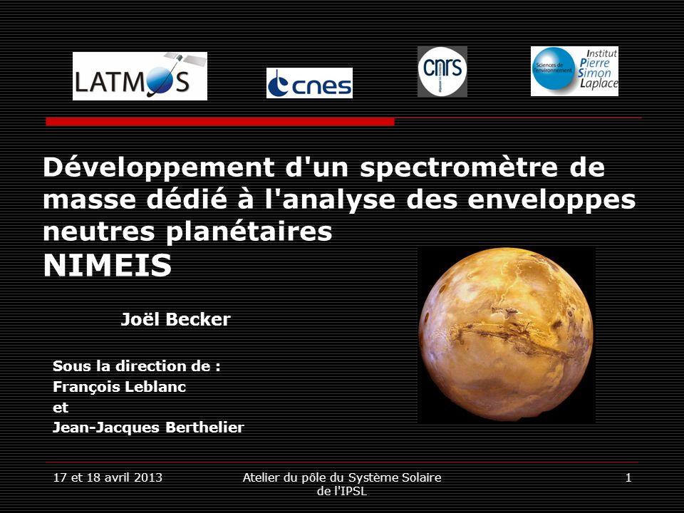 17 et 18 avril 2013Atelier du pôle du Système Solaire de l IPSL 2 Léchappement atmosphérique : Mesurer le flux séchappant de Mars Échappement sous forme ionisé: mesuré par ASPERA-3/Mars Express Particules séchappant accélérées par le vent solaire Échappement neutre: pas de mesure directe, uniquement par la mesure du profil de densité Idéalement mesurer lénergie des particules neutres loin de la planète Quelles signatures autour de Mars ?