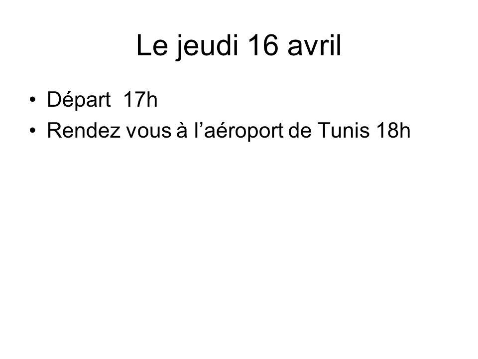 Le jeudi 16 avril Départ 17h Rendez vous à laéroport de Tunis 18h
