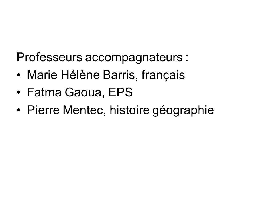 Professeurs accompagnateurs : Marie Hélène Barris, français Fatma Gaoua, EPS Pierre Mentec, histoire géographie