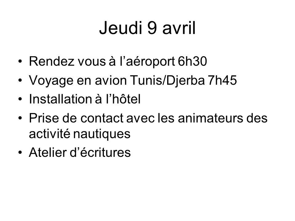 Jeudi 9 avril Rendez vous à laéroport 6h30 Voyage en avion Tunis/Djerba 7h45 Installation à lhôtel Prise de contact avec les animateurs des activité nautiques Atelier décritures