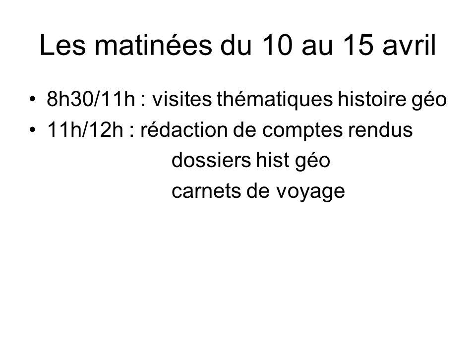 Les matinées du 10 au 15 avril 8h30/11h : visites thématiques histoire géo 11h/12h : rédaction de comptes rendus dossiers hist géo carnets de voyage