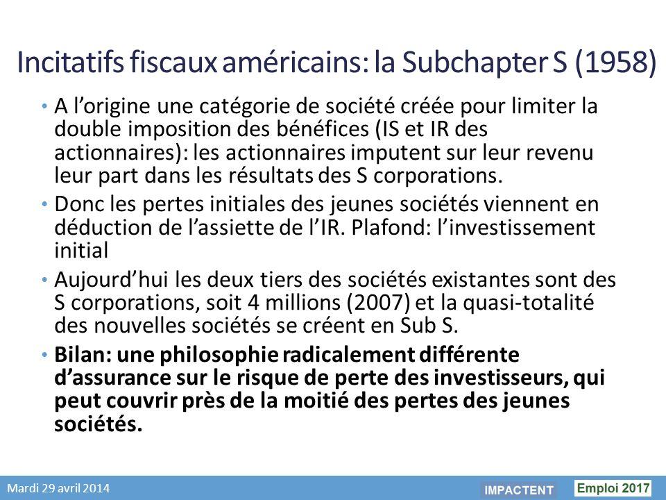 Mardi 29 avril 2014 Incitatifs fiscaux américains: la Subchapter S (1958) A lorigine une catégorie de société créée pour limiter la double imposition des bénéfices (IS et IR des actionnaires): les actionnaires imputent sur leur revenu leur part dans les résultats des S corporations.