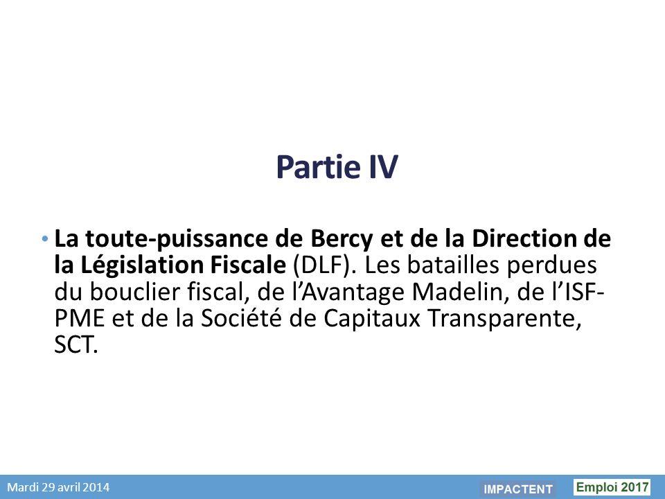 Mardi 29 avril 2014 Partie IV La toute-puissance de Bercy et de la Direction de la Législation Fiscale (DLF).