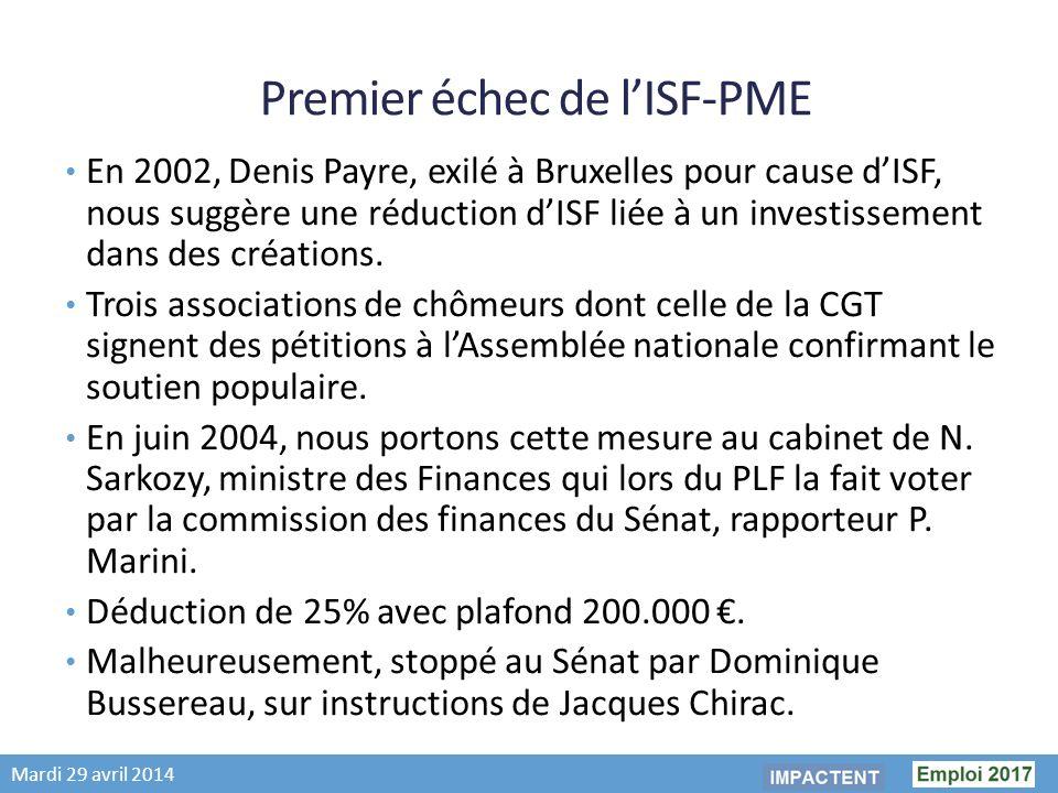 Mardi 29 avril 2014 Premier échec de lISF-PME En 2002, Denis Payre, exilé à Bruxelles pour cause dISF, nous suggère une réduction dISF liée à un investissement dans des créations.