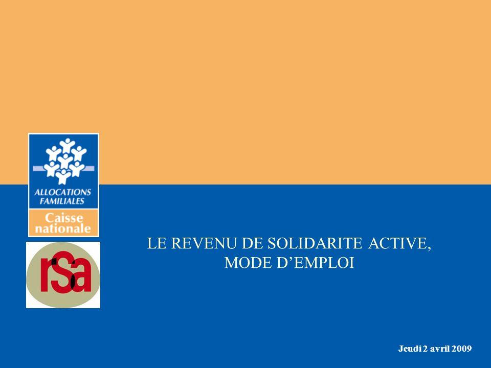 LE REVENU DE SOLIDARITE ACTIVE, MODE DEMPLOI Jeudi 2 avril 2009