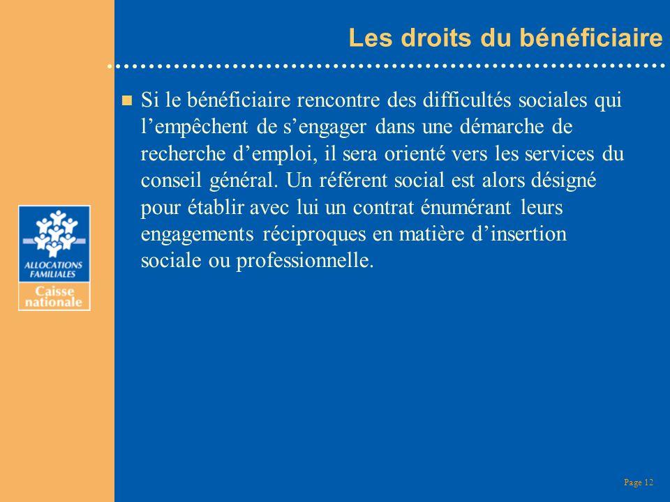 Page 12 Les droits du bénéficiaire n Si le bénéficiaire rencontre des difficultés sociales qui lempêchent de sengager dans une démarche de recherche d