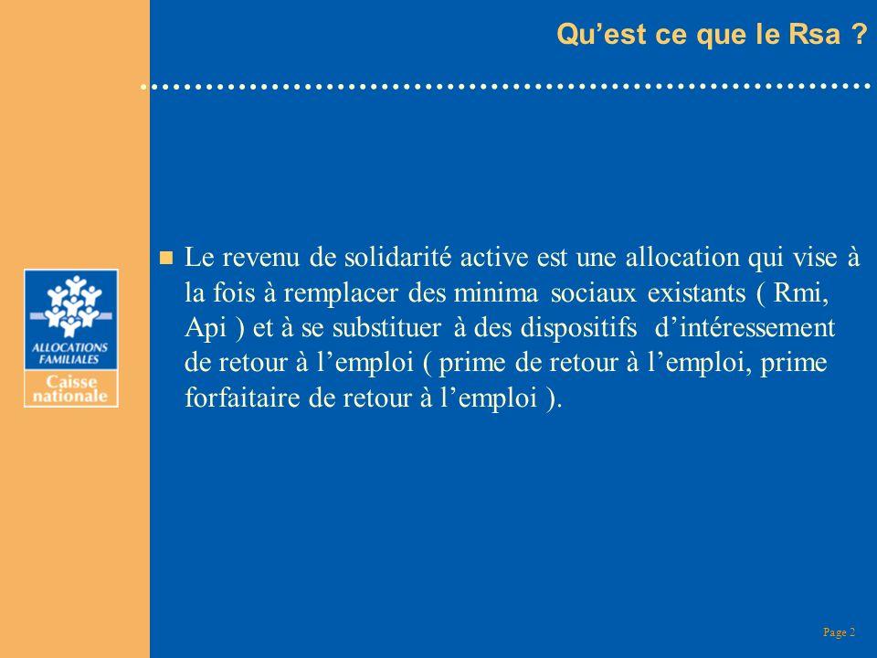 Page 2 Quest ce que le Rsa ? n Le revenu de solidarité active est une allocation qui vise à la fois à remplacer des minima sociaux existants ( Rmi, Ap