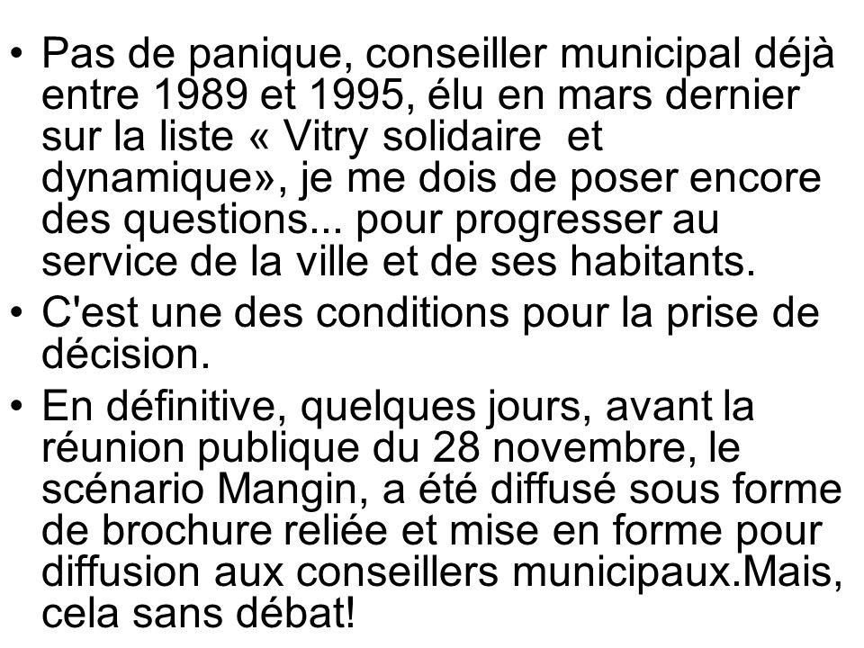 Pas de panique, conseiller municipal déjà entre 1989 et 1995, élu en mars dernier sur la liste « Vitry solidaire et dynamique», je me dois de poser encore des questions...