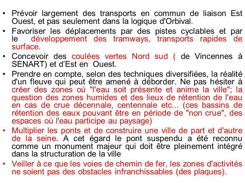 Prévoir largement des transports en commun de liaison Est Ouest, et pas seulement dans la logique d Orbival.
