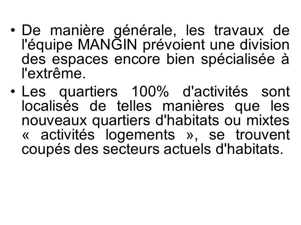 De manière générale, les travaux de l équipe MANGIN prévoient une division des espaces encore bien spécialisée à l extrême.