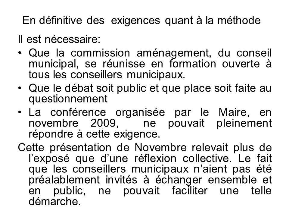 En définitive des exigences quant à la méthode Il est nécessaire: Que la commission aménagement, du conseil municipal, se réunisse en formation ouverte à tous les conseillers municipaux.