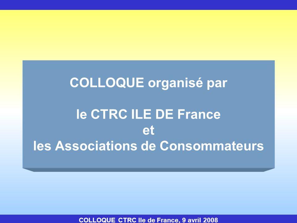 BIENVENUE Micheline Bernard Présidente du CTRC Ile de France COLLOQUE CTRC Ile de France, 9 avril 2008