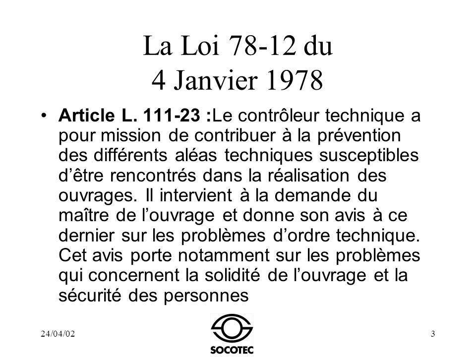 24/04/023 La Loi 78-12 du 4 Janvier 1978 Article L. 111-23 :Le contrôleur technique a pour mission de contribuer à la prévention des différents aléas
