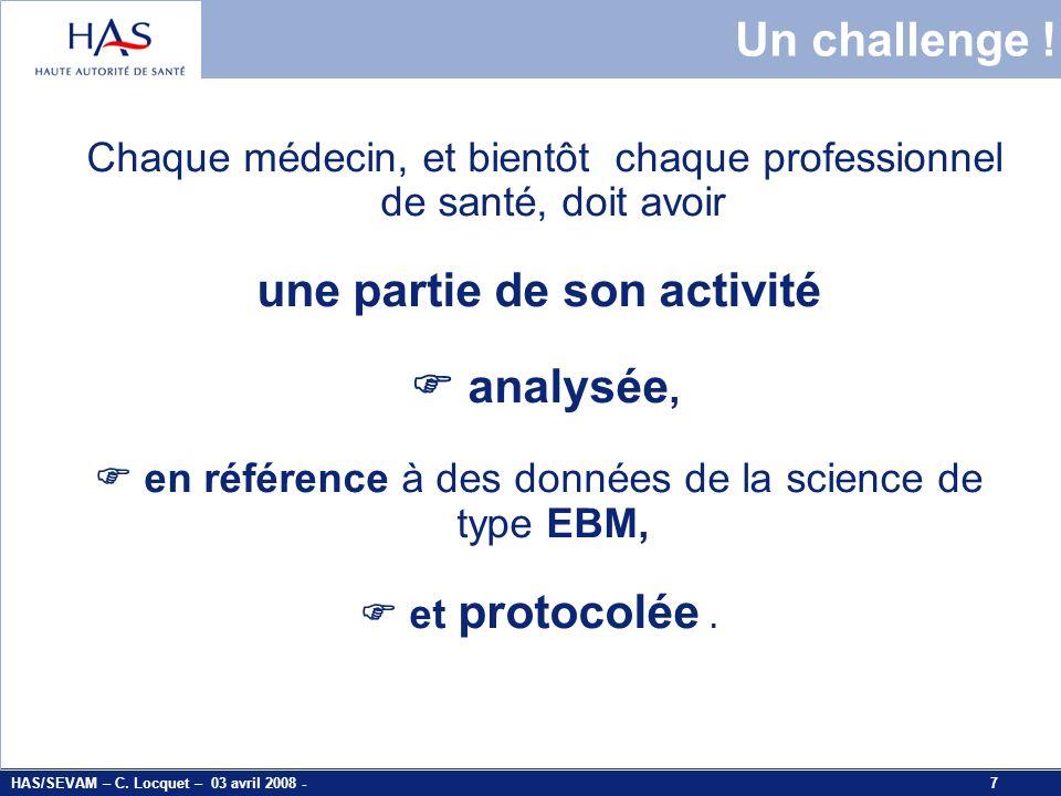 HAS/SEVAM – C. Locquet – 03 avril 2008 - 7 7 Un challenge ! Chaque médecin, et bientôt chaque professionnel de santé, doit avoir une partie de son act