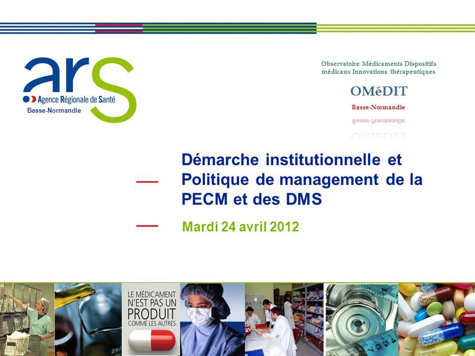 Basse-Normandie Démarche institutionnelle et Politique de management de la PECM et des DMS Mardi 24 avril 2012