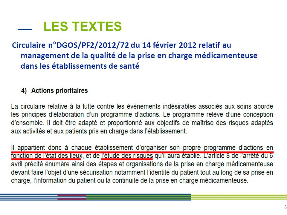 6 LES TEXTES Circulaire n°DGOS/PF2/2012/72 du 14 février 2012 relatif au management de la qualité de la prise en charge médicamenteuse dans les établi